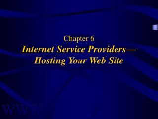 Chapter 6 Internet Service Providers— Hosting Your Web Site