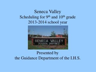 Seneca Valley Scheduling for 9 th  and 10 th  grade 2013-2014 school year Presented by