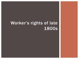 Worker ' s rights of late 1800s
