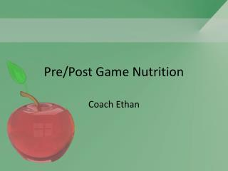 Pre/Post Game Nutrition