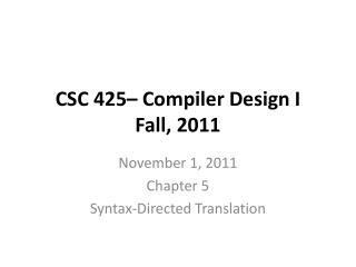 CSC 425– Compiler Design I Fall, 2011