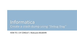 "Informatica  Create a crash dump using  ""Debug  Diag """