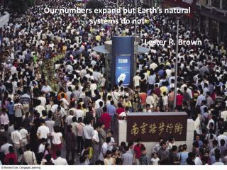 Our numbers expand but Earth�s natural systems do not Lester R. Brown