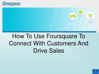 How To Use Foursquare To Connect With Customers And Drive Sales