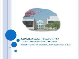 Skovbyskolen  – godt på vej -  formandsberetning 2013-2014