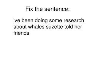 Fix the sentence: