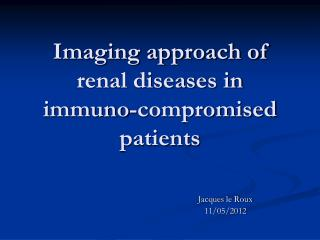 Imaging approach of renal diseases in immuno-compromised patients