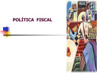 POL�TICA  FISCAL