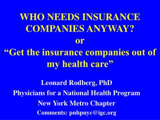 "WHO NEEDS INSURANCE COMPANIES ANYWAY? or ""Get the insurance companies out of my health care�"