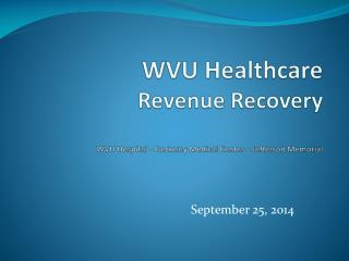 WVU Healthcare  Revenue Recovery WVU Hospital – Berkeley Medical Center – Jefferson Memorial