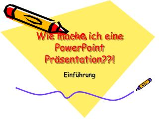 Wie mache ich eine PowerPoint Präsentation??!