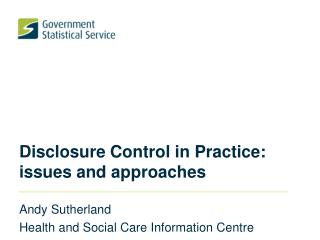 Disclosure Control in Practice:  issues and approaches