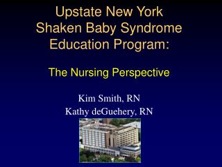 Upstate New York  Shaken Baby Syndrome Education Program:  The Nursing Perspective