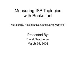 Measuring ISP Toplogies with Rocketfuel Neil Spring, Ratul Mahajan, and David Wetherall