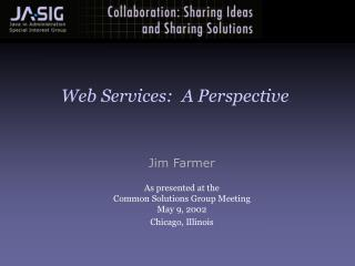 Jim Farmer As presented at the Common Solutions Group Meeting May 9, 2002  Chicago, Illinois