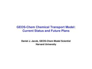 GEOS- Chem  Chemical Transport Model: Current Status and Future Plans