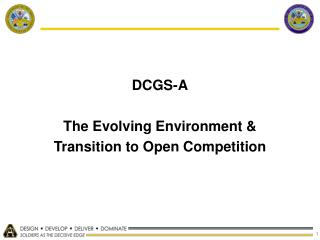 DCGS-A The Evolving Environment &  Transition to Open Competition