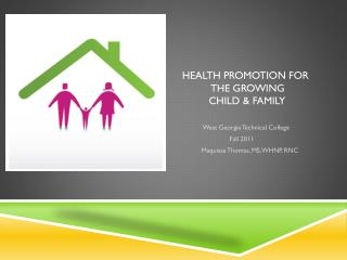 Health Promotion for             The Growing              Child & Family