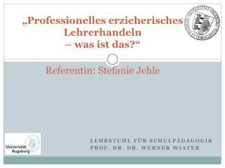 """""""Professionelles erzieherisches Lehrerhandeln  – was ist das?"""" Referentin: Stefanie Jehle"""