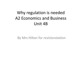 Why regulation is needed A2 Economics and Business  Unit 4B