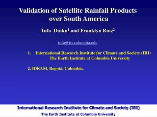 Validation of Satellite Rainfall Products  over South America Tufa  Dinku 1  and Franklyn Ruiz 2
