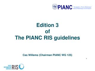 Edition 3  of The PIANC RIS guidelines Cas Willems (Chairman PIANC WG 125)