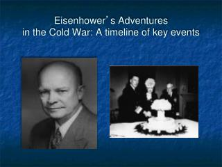 Eisenhower � s Adventures  in the Cold War: A timeline of key events