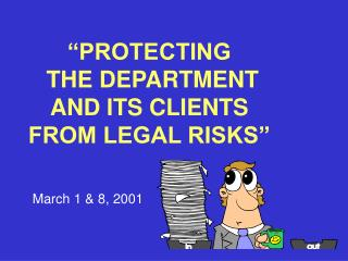 """""""PROTECTING  THE DEPARTMENT  AND ITS CLIENTS  FROM LEGAL RISKS"""""""