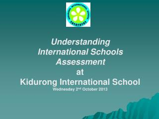 Understanding  International Schools Assessment at  Kidurong International School