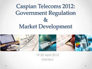 Caspian Telecoms 2012:  Government Regulation  &  Market Development