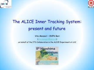 The ALICE Inner  Tracking  System:  present  and future Vito Manzari –  INFN Bari