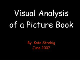 Visual Analysis of a Picture Book By: Kate Strebig June 2007