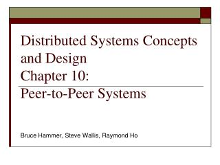Distributed Systems Concepts and Design	  Chapter 10:  Peer-to-Peer Systems