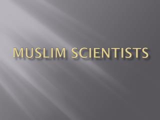 M uslim  scientistS