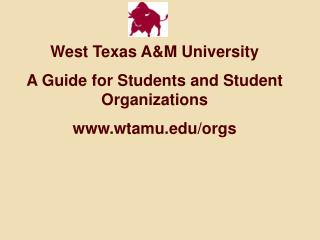 West Texas A&M University A Guide  for  Students and Student Organizations wtamu/orgs