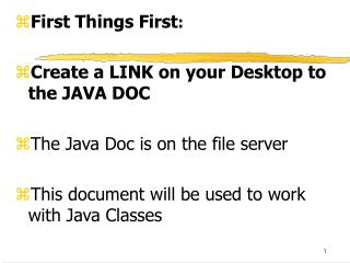 First Things First : Create a LINK on your Desktop to the JAVA DOC