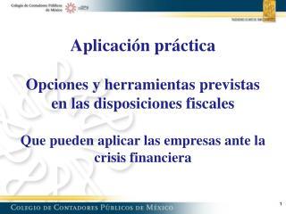 Aplicación práctica Opciones y herramientas previstas en las disposiciones fiscales