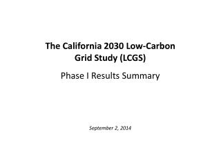 The California 2030 Low-Carbon Grid Study (LCGS) Phase I Results Summary