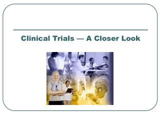 Clinical Trials — A Closer Look