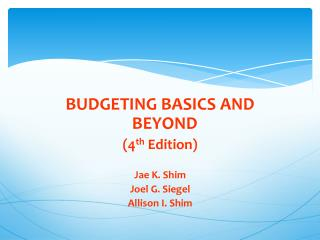 BUDGETING BASICS AND BEYOND (4 th  Edition) Jae K. Shim Joel G. Siegel Allison I. Shim