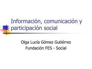 Información, comunicación y participación social