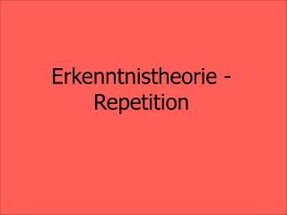 Erkenntnistheorie - Repetition