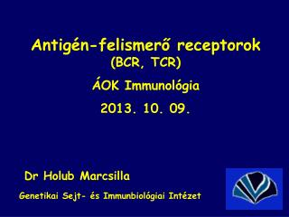 Antigén-felismerő receptorok               (BCR, TCR) ÁOK Immunológia 2013. 10. 09.