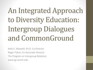 An Integrated Approach to Diversity Education: Intergroup Dialogues and CommonGround