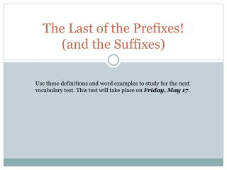 The Last of the Prefixes! (and the Suffixes)
