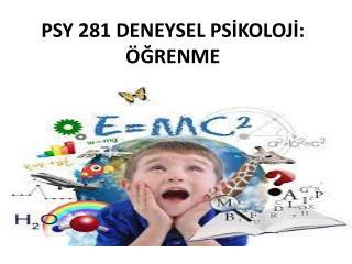 PSY 281 DENEYSEL PS İ KOLOJ İ: ÖĞRENME