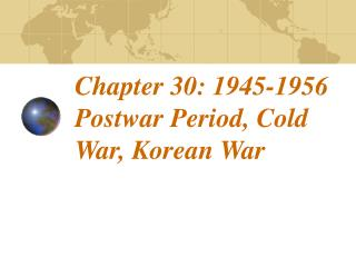 Chapter 30: 1945-1956 Postwar Period, Cold War, Korean War