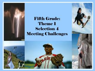 Fifth Grade:  Theme 1  Selection 4 Meeting Challenges