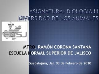 ASIGNATURA: Biología III Diversidad de LOS ANIMALES