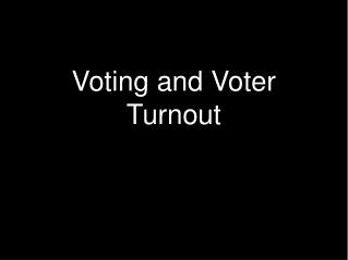 Voting and Voter Turnout